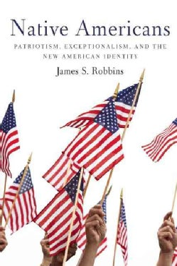 Native Americans: Patriotism, Exceptionalism, and the New American Identity (Hardcover)