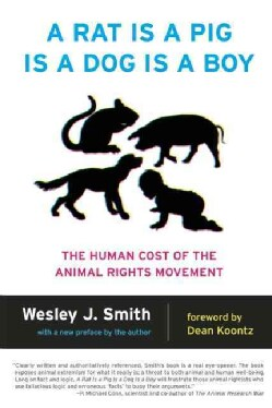 A Rat Is a Pig Is a Dog Is a Boy: The Human Cost of the Animal Rights Movement (Paperback)