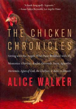 The Chicken Chronicles: Sitting With the Angels Who Have Returned With My Memories: Glorious, Rufus, Gertrude Ste... (Paperback)