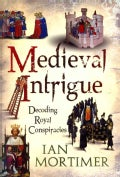 Medieval Intrigue: Decoding Royal Conspiracies (Paperback)