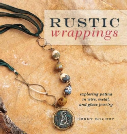 Rustic Wrappings: Exploring Patina in Wire, Metal, and Glass Jewelry (Paperback)