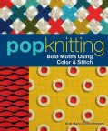 Pop Knitting: Bold Motifs Using Color & Stitch (Paperback)