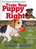 The American Kennel Club's Train Your Puppy Right (Paperback)