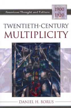 Twentieth-Century Multiplicity: American Thought and Culture, 1900-1920 (Paperback)