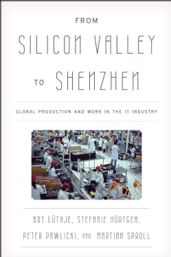From Silicon Valley to Shenzhen: Global Production and Work in the IT Industry (Hardcover)