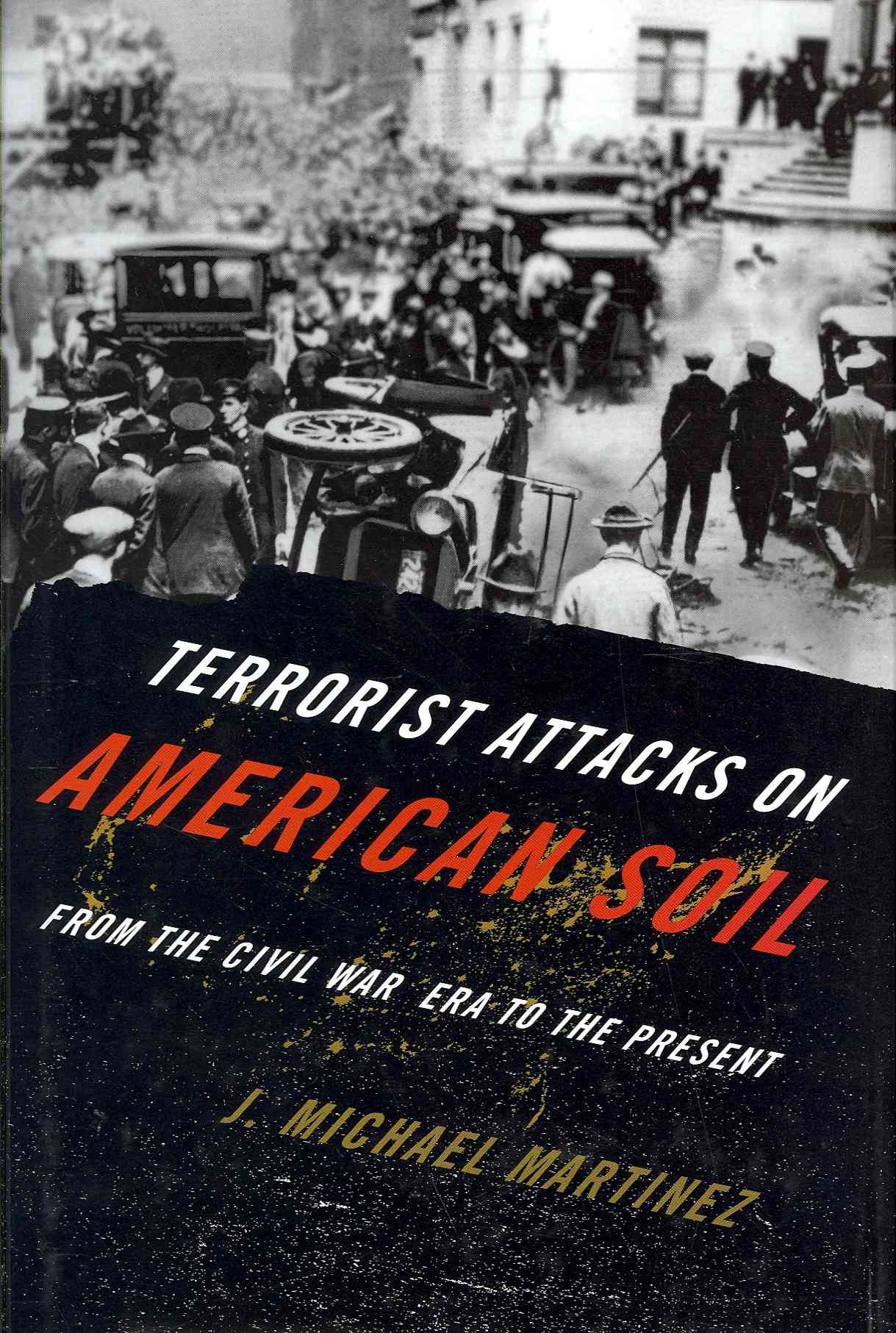 Terrorist Attacks on American Soil: From the Civil War Era to the Present (Hardcover)