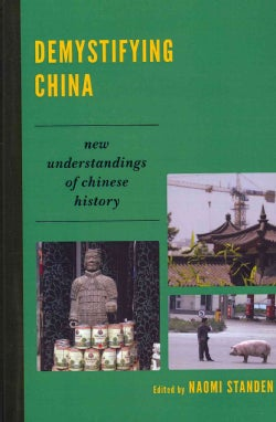 Demystifying China: New Understandings of Chinese History (Paperback)