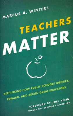 Teachers Matter: Rethinking How Public Schools Identify, Reward, and Retain Great Educators (Hardcover)