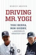 Driving Mr. Yogi: Yogi Berra, Ron Guidry, and Baseball's Greatest Gift (Hardcover)
