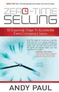 Zero-Time Selling: 10 Essential Steps to Accelerate Every Company's Sales (Paperback)
