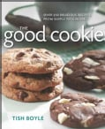 The Good Cookie: Over 250 Delicious Recipes from Simple to Sublime (Paperback)