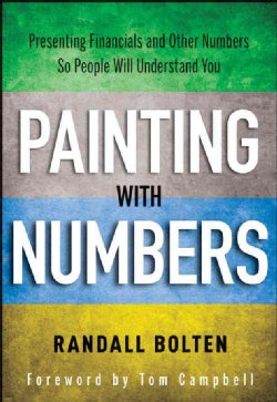 Painting with Numbers: Presenting Financials and Other Numbers So People Will Understand You (Hardcover)