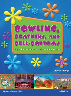 Bowling, Beatniks, and Bell-Bottoms: Pop Culture of 20th- and 21st- Century America (Hardcover)
