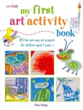 My First Art Activity Book: 35 Fun and Easy Art Projects for Children Ages 7 Years + (Paperback)