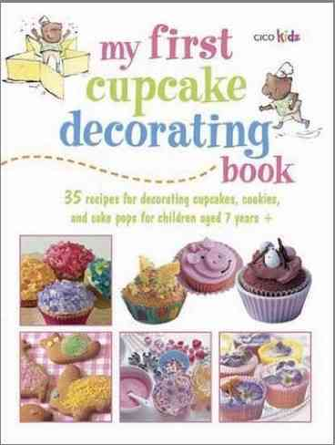 My First Cupcake Decorating Book: 35 Fun Ideas for Decorating Cupcakes, Cake Pops, and More, for Children Aged 7 ... (Paperback)