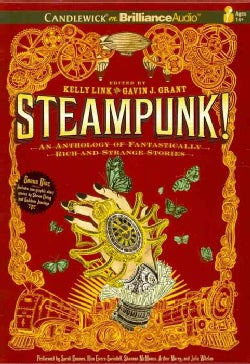 Steampunk!: An Anthology of Fantasically Rich and Strange Stories