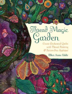 Thread Magic Garden: Create Enchanted Quilts With Thread Painting & Intuitive Applique (Paperback)