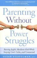 Parenting Without Power Struggles: Raising Joyful, Resilient Kids While Staying Calm, Cool, and Connected (Paperback)