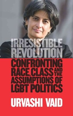 Irresistible Revolution: Confronting Race, Class and the Assumptions of Lesbian, Gay, Bisexual, and Transgender P... (Hardcover)