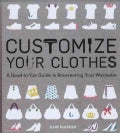 Customize Your Clothes: A Head-to-toe Guide to Reinventing Your Wardrobe (Paperback)