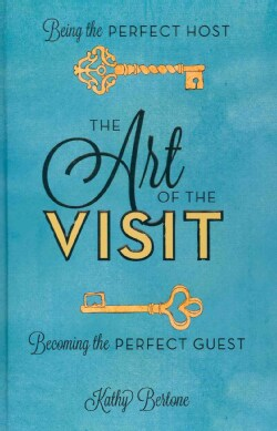 The Art of the Visit: Being the Perfect Host, Becoming the Perfect Guest (Hardcover)
