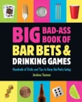 Big Bad-Ass Book of Bar Bets & Drinking Games: Hundreds of Tricks and Tips to Keep the Party Going (Paperback)