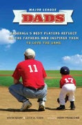 Major League Dads: Baseball's Best Players Reflect on the Fathers Who Inspired Them to Love the Game (Hardcover)