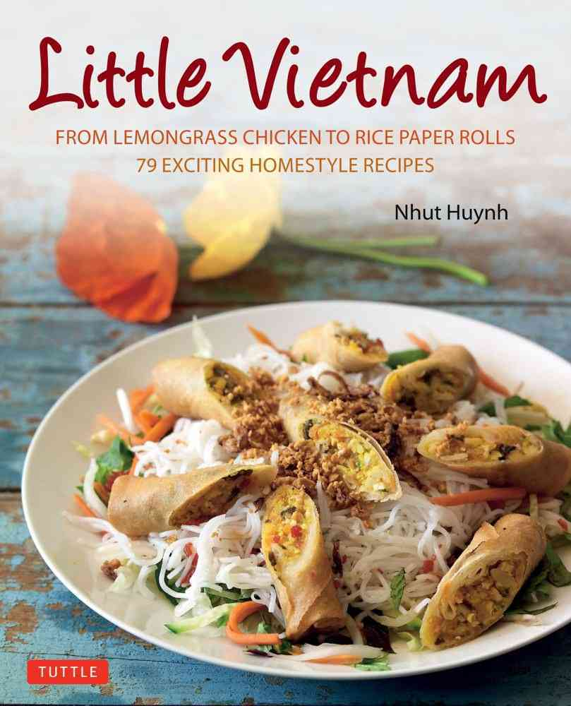 Little Vietnam: From Lemongrass Chicken to Rice Paper Rolls: 80 Exciting Vietnamese Dishes to Prepare at Home (Hardcover)