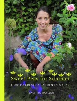 Sweet Peas for Summer: How to Create a Garden in a Year (Hardcover)