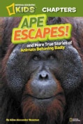 Ape Escapes! And More True Stories of Animals Behaving Badly (Hardcover)