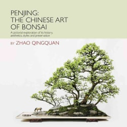 Penjing: The Art of Chinese Bonsai: A Pictorial Exploration of Its History, Aesthetics, Styles and Preservation (Hardcover)