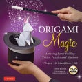 Origami Magic: Amazing Paper Folding Tricks, Puzzles and Illusions