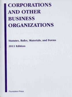 Corporations and Other Business Organizations: Statutes, Rules, Materials and Forms, 2011 (Paperback)