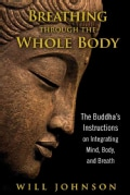 Breathing Through the Whole Body: The Buddha's Instructions on Integrating Mind, Body, and Breath (Paperback)