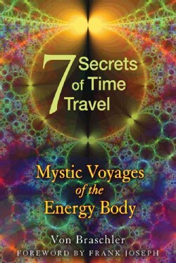 The 7 Secrets of Time Travel: Mystic Voyages of the Energy Body (Paperback)