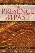 The Presence of the Past: Morphic Resonance and the Memory of Nature (Paperback)