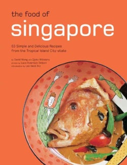Food of Singapore: 63 Simple and Delicious Recipes from the Tropical Island City-state (Hardcover)