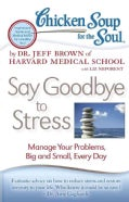 Chicken Soup for the Soul Say Goodbye to Stress: Manage Your Problems, Big and Small, Every Day (Paperback)