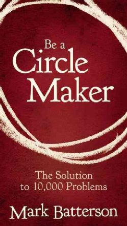 Be A Circle Maker Booklet: The Solution to 10,000 Problems (Paperback)