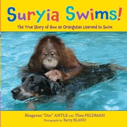 Suryia Swims!: The True Story of How an Orangutan Learned to Swim (Hardcover)