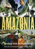 Amazonia: Healing With Sacred Plants (DVD)