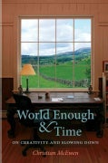 World Enough & Time: On Creativity and Slowing Down (Paperback)