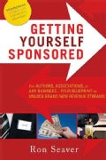 Getting Yourself Sponsored: For Authors, Associations, or Any Business... Your Blueprint to Unlock Brand New Reve... (Paperback)