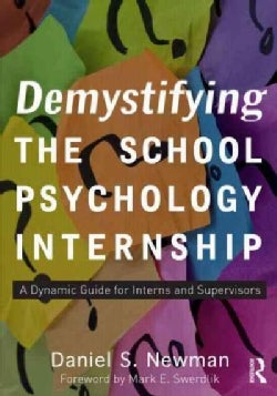 Demystifying the School Psychology Internship: A Dynamic Guide for Interns and Supervisors (Paperback)