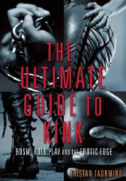 The Ultimate Guide to Kink: BDSM, Role Play and the Erotic Edge (Paperback)