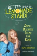 Better Than a Lemonade Stand!: Small Business Ideas for Kids (Hardcover)