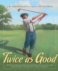 Twice as Good: The Story of William Powell and Clearview, the Only Golf Course Designed, Built, and Owned by an A... (Hardcover)