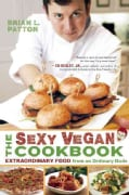 The Sexy Vegan Cookbook: Extraordinary Food from an Ordinary Dude (Paperback)