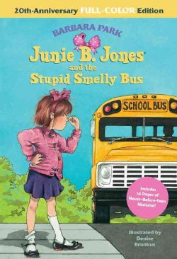 Junie B. Jones and the Stupid Smelly Bus: 20th-anniversary Full-color Edition (Hardcover)