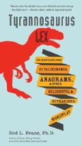 Tyrannosaurus Lex: The Marvelous Book of Palindromes, Anagrams, and Other Delightful and Outrageous Wordplay (Paperback)